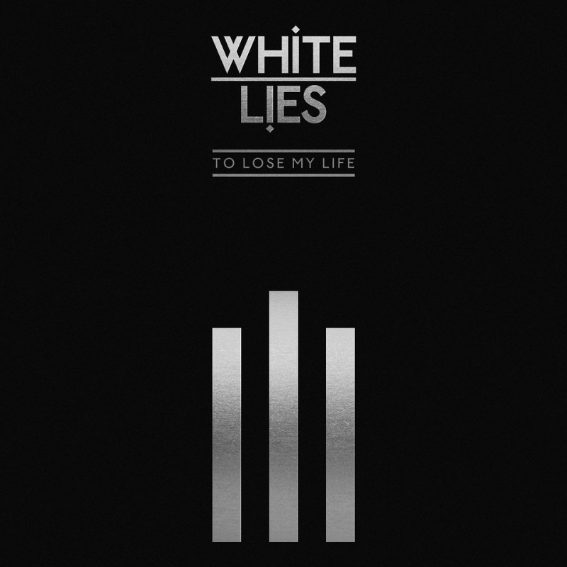 White Lies - To Lose My Life (10th Anniversary Edition)