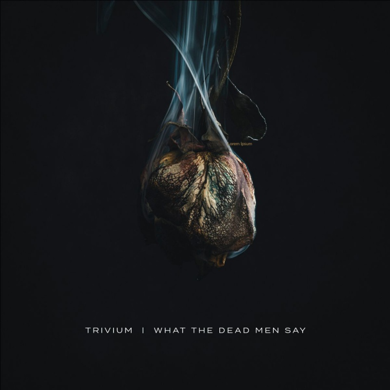 "Trivium ""What The Dead Men Say"""